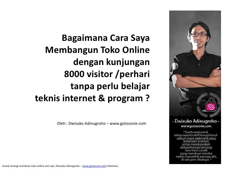 Bagaimana Cara SayaMembangunToko Onlinedengankunjungan8000 visitor /perharitanpaperlubelajarteknis internet & program ?<br...