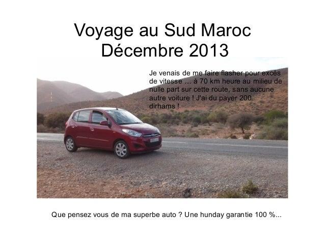 Voyage au Sud Maroc Décembre 2013 Que pensez vous de ma superbe auto ? Une hunday garantie 100 %... Je venais de me faire ...