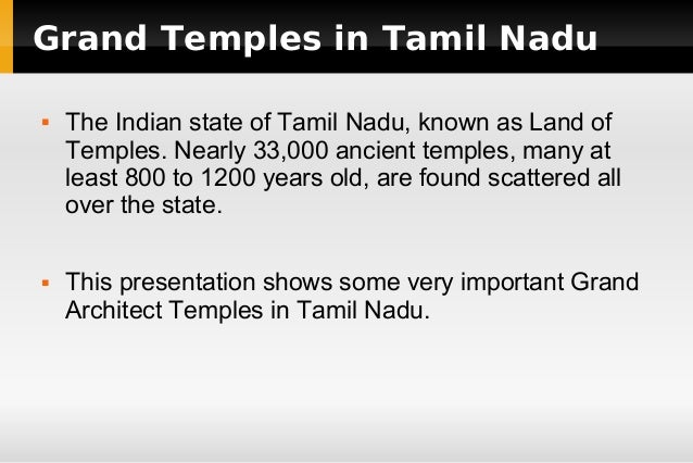 Grand Temples in Tamil Nadu     The Indian state of Tamil Nadu, known as Land of Temples. Nearly 33,000 ancient temples,...
