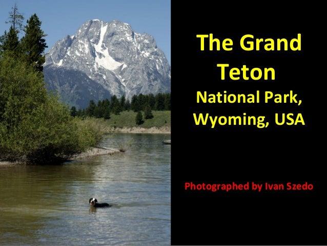 The Grand Teton  National Park, Wyoming, USA  Photographed by Ivan Szedo
