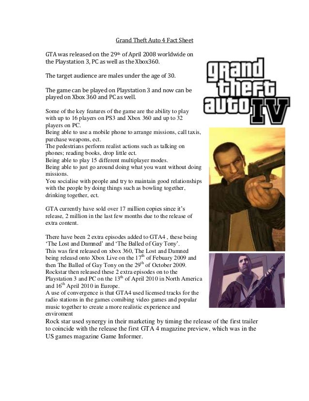 Grand Theft Auto 4 Fact Sheet GTA was released on the 29th of April 2008 worldwide on the Playstation 3, PC as well as the...