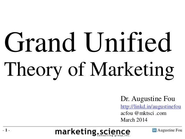 Augustine Fou- 1 - Grand Unified Theory of Marketing Dr. Augustine Fou http://linkd.in/augustinefou acfou @mktsci .com Mar...