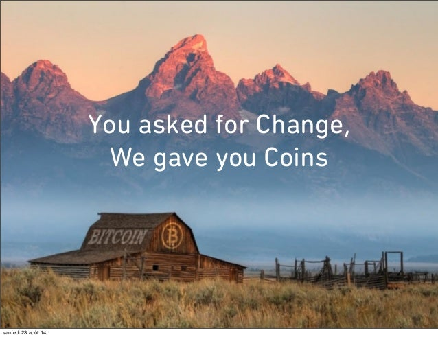 You asked for Change,  We gave you Coins  samedi 23 août 14