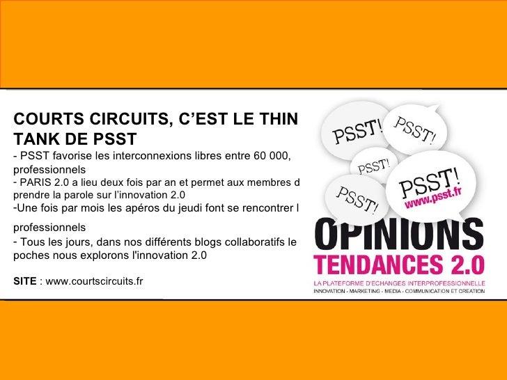 <ul><li>COURTS CIRCUITS, C'EST LE THINK TANK DE PSST </li></ul><ul><li>- PSST favorise les interconnexions libres entre 60...