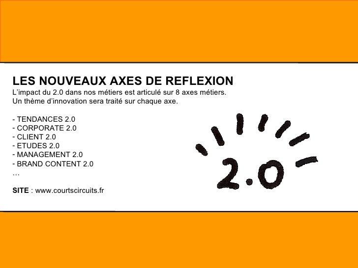 <ul><li>LES NOUVEAUX AXES DE REFLEXION </li></ul><ul><li>L'impact du 2.0 dans nos métiers est articulé sur 8 axes métiers....