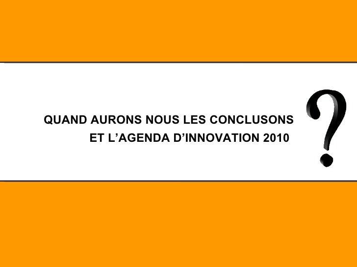 QUAND AURONS NOUS LES CONCLUSONS ET L'AGENDA D'INNOVATION 2010