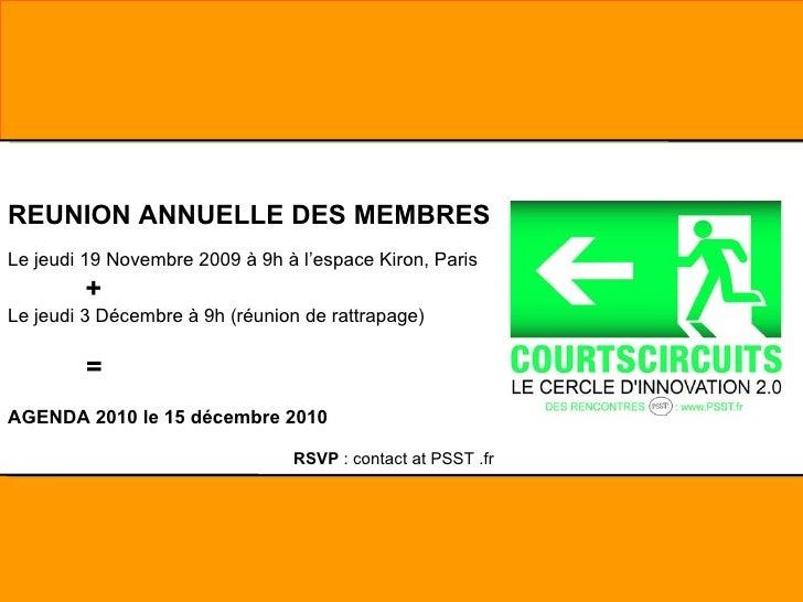 REUNION ANNUELLE DES MEMBRES  Le jeudi 19 Novembre 2009 à 9h à l'espace Kiron, Paris +   Le jeudi 3 Décembre à 9h (réunion...