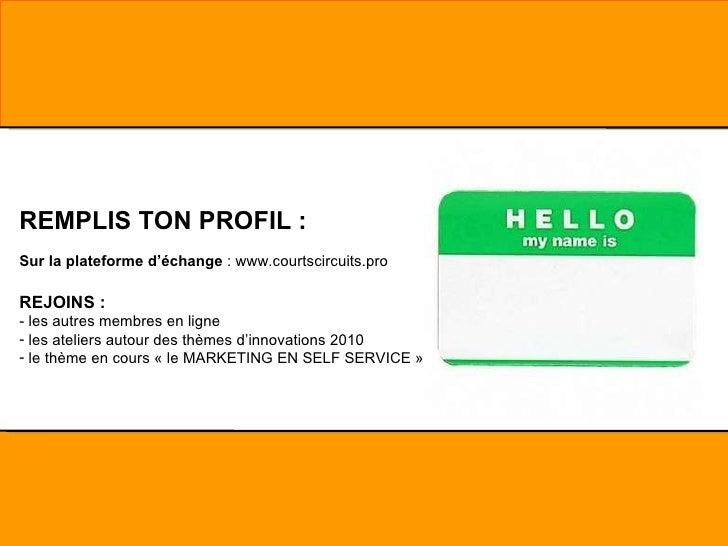 <ul><li>REMPLIS TON PROFIL : </li></ul><ul><li>Sur la plateforme d'échange  : www.courtscircuits.pro   </li></ul><ul><li>R...