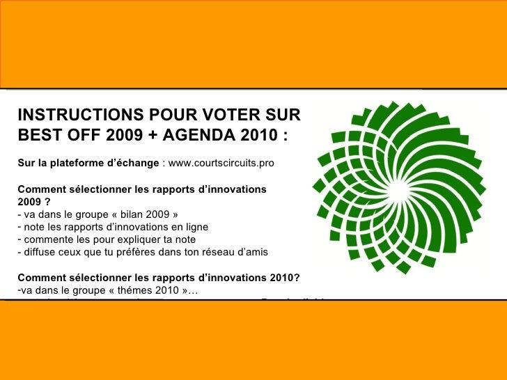 <ul><li>INSTRUCTIONS POUR VOTER SUR </li></ul><ul><li>BEST OFF 2009 + AGENDA 2010 : </li></ul><ul><li>Sur la plateforme d'...