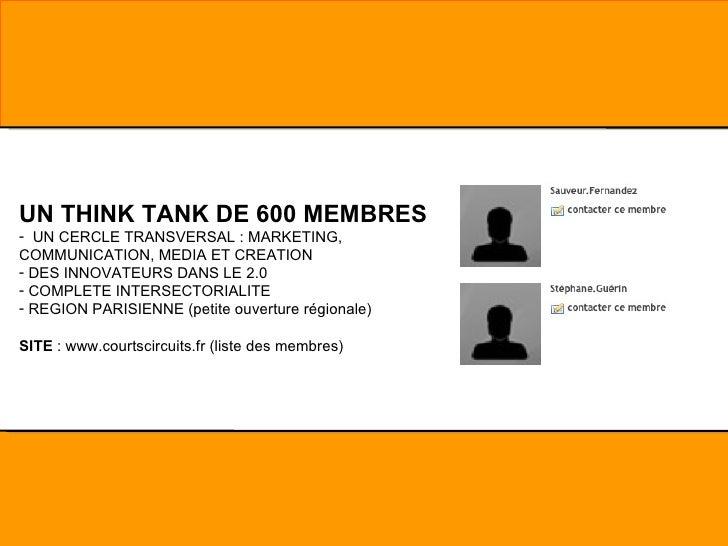 <ul><li>UN THINK TANK DE 600 MEMBRES  </li></ul><ul><li>UN CERCLE TRANSVERSAL : MARKETING, COMMUNICATION, MEDIA ET CREATIO...