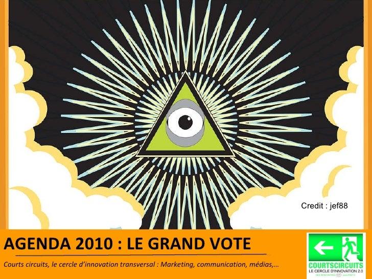 Crédit photo : Vincent Debanne AGENDA 2010 : LE GRAND VOTE  Courts circuits, le cercle d'innovation transversal : Marketin...