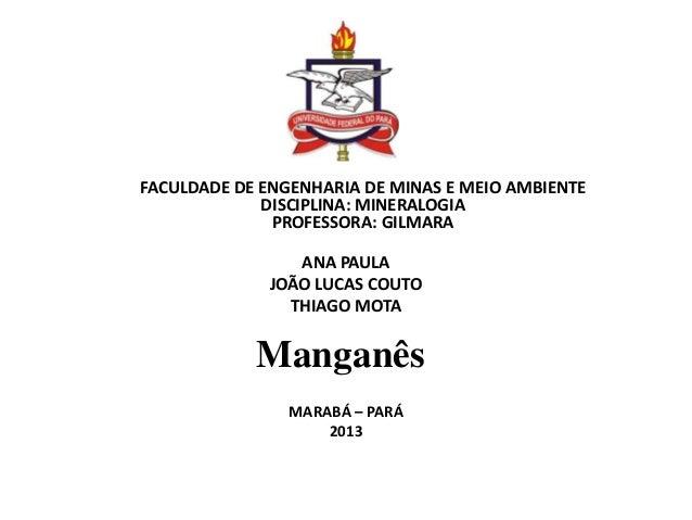 FACULDADE DE ENGENHARIA DE MINAS E MEIO AMBIENTE DISCIPLINA: MINERALOGIA PROFESSORA: GILMARA ANA PAULA JOÃO LUCAS COUTO TH...