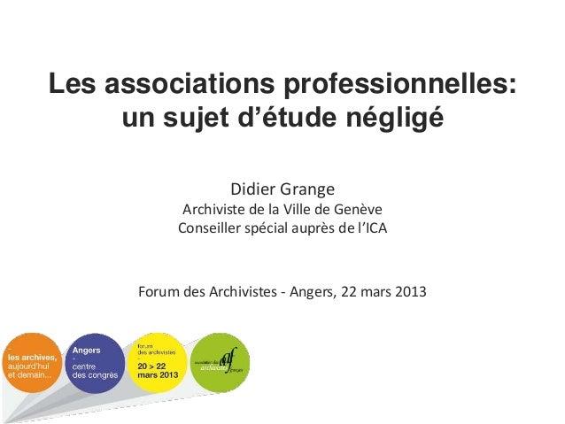 Les associations professionnelles: un sujet d'étude négligé Didier Grange Archiviste de la Ville de Genève Conseiller spéc...