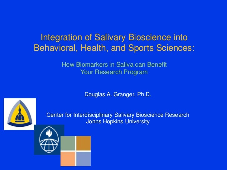 Integration of Salivary Bioscience intoBehavioral, Health, and Sports Sciences:         How Biomarkers in Saliva can Benef...