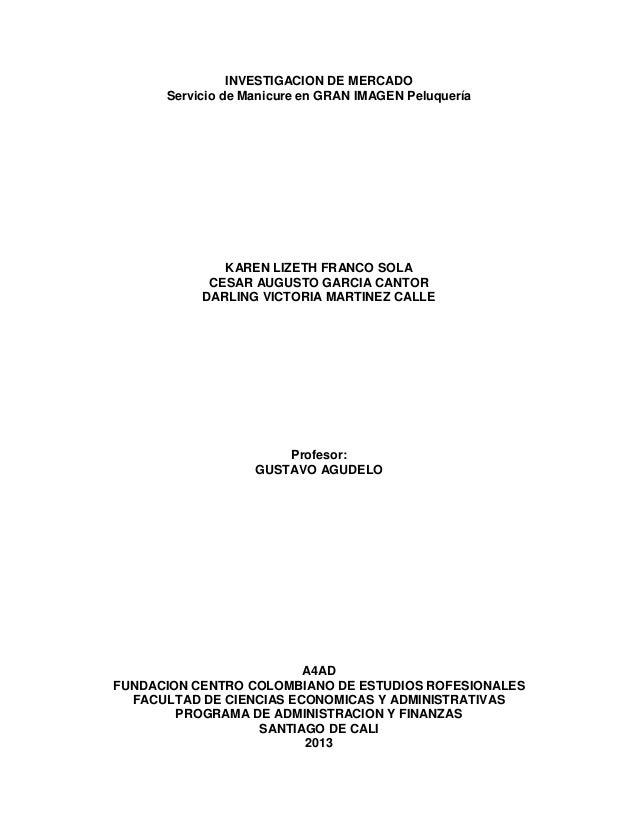 INVESTIGACION DE MERCADO Servicio de Manicure en GRAN IMAGEN Peluquería  KAREN LIZETH FRANCO SOLA CESAR AUGUSTO GARCIA CAN...