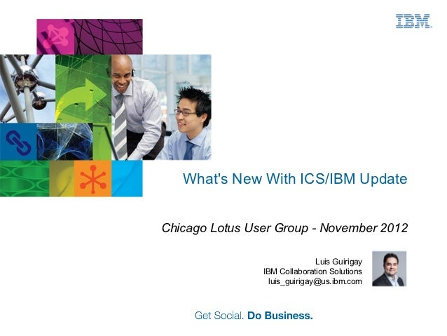 Whats New With ICS/IBM UpdateChicago Lotus User Group - November 2012                               Luis Guirigay         ...