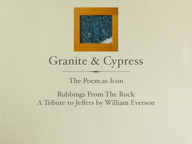 Granite & Cypress          The Poem as Icon      Rubbings From The RockA Tribute to Jeffers by William Everson
