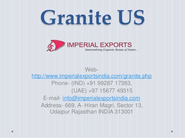 Granite US Web- http://www.imperialexportsindia.com/granite.php Phone- (IND) +91 99287 17383, (UAE) +97 15677 49315 E-mail...