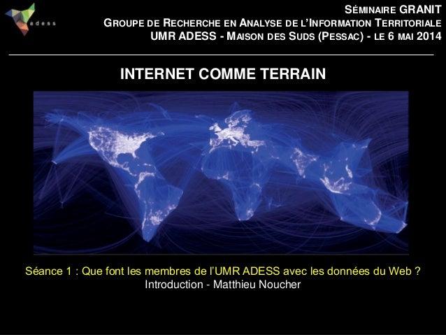 || 1 || INTERNET COMME TERRAIN Séance 1 : Que font les membres de l'UMR ADESS avec les données du Web ? Introduction - Mat...