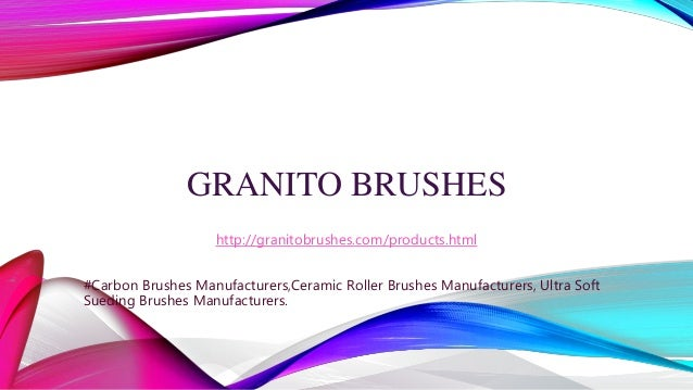 GRANITO BRUSHES http://granitobrushes.com/products.html #Carbon Brushes Manufacturers,Ceramic Roller Brushes Manufacturers...