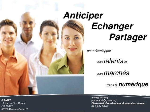 Anticiper Echanger Partager pour développer nos  talents et  nos  marchés dans le  GRANIT 11 rue du Clos Courtel CS 30817 ...