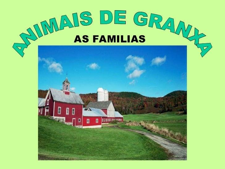ANIMAIS DE GRANXA AS FAMILIAS