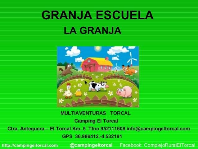 GRANJA ESCUELA Ctra. Antequera – El Torcal Km. 5 Tfno 952111608 info@campingeltorcal.com GPS 36.986412,-4.532191 LA GRANJA...