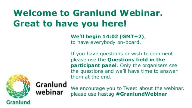 Welcome to Granlund Webinar. Great to have you here! We'll begin 14:02 (GMT+2), to have everybody on-board. If you have qu...