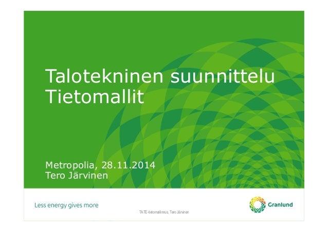 Talotekninen suunnittelu Tietomallit Metropolia, 28.11.2014 Tero Järvinen TATE-tietomallinnus, Tero Järvinen