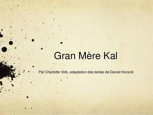 Gran Mère Kal Par Charlotte Volk, adaptation des textes de Daniel Honoré