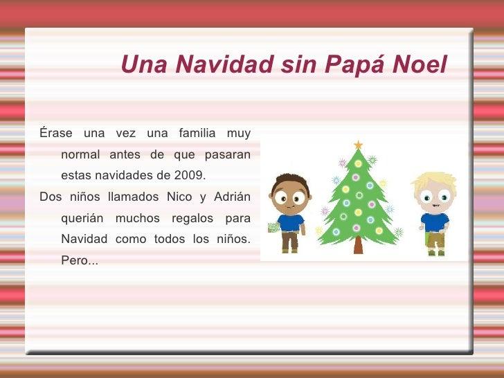 Una Navidad sin Papá Noel <ul>Érase una vez una familia muy normal antes de que pasaran estas navidades de 2009. Dos niños...