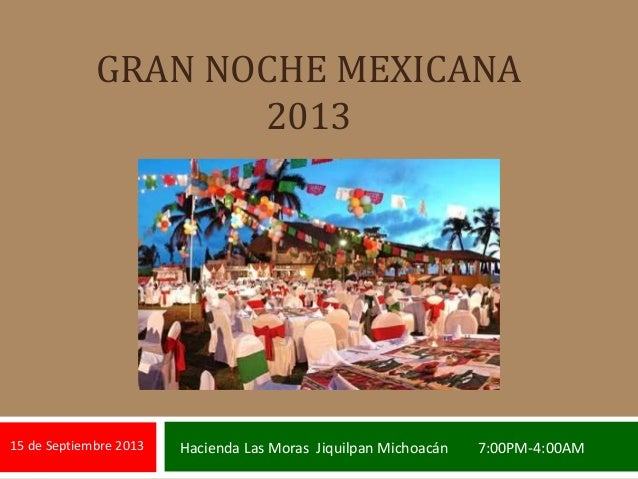 GRAN NOCHE MEXICANA 2013 15 de Septiembre 2013 Hacienda Las Moras Jiquilpan Michoacán 7:00PM-4:00AM