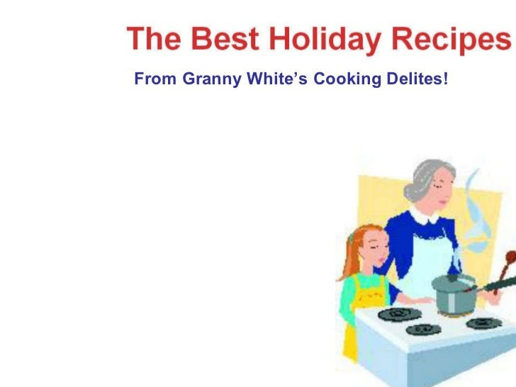 From Granny White's Cooking Delites!