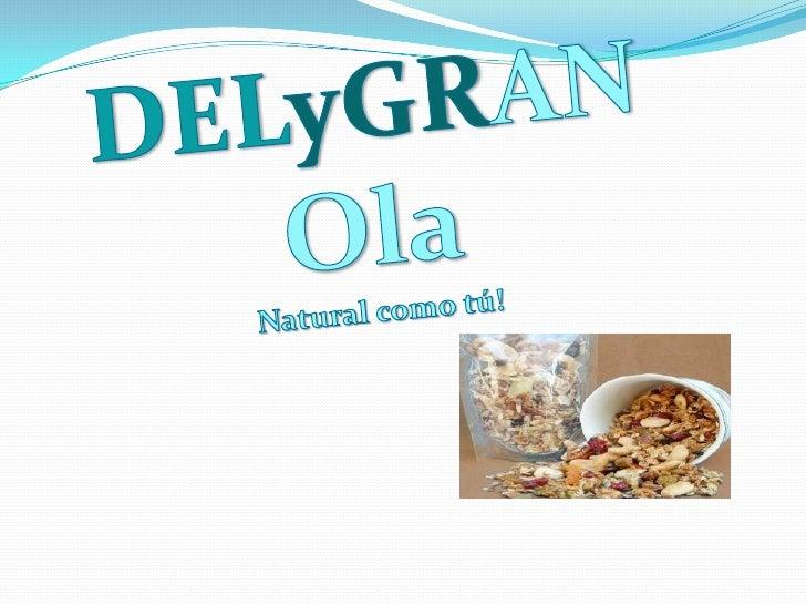 DELyGRAN<br />Ola<br />Natural como tú!<br />