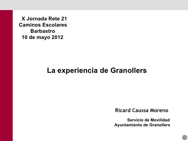 X Jornada Rete 21Caminos Escolares    Barbastro 10 de mayo 2012          La experiencia de Granollers                     ...