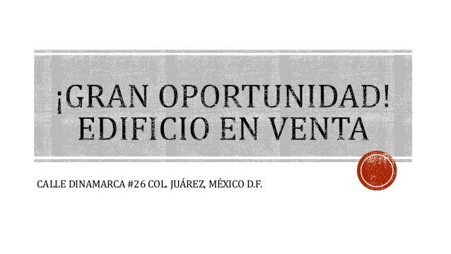 CALLE DINAMARCA #26 COL. JUÁREZ, MÉXICO D.F.