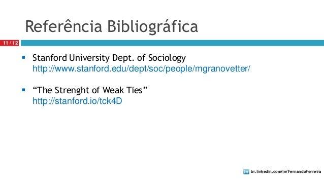 br.linkedin.com/in/FernandoFerreira11 / 12Referência Bibliográfica Stanford University Dept. of Sociologyhttp://www.stanf...