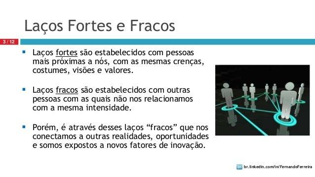 br.linkedin.com/in/FernandoFerreira3 / 12 Laços fortes são estabelecidos com pessoasmais próximas a nós, com as mesmas cr...