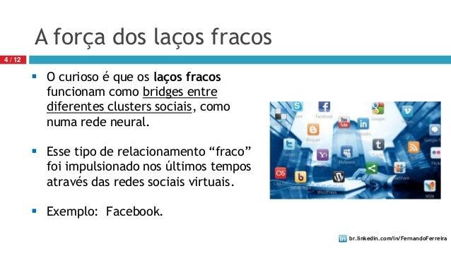 br.linkedin.com/in/FernandoFerreira4 / 12 O curioso é que os laços fracosfuncionam como bridges entrediferentes clusters ...