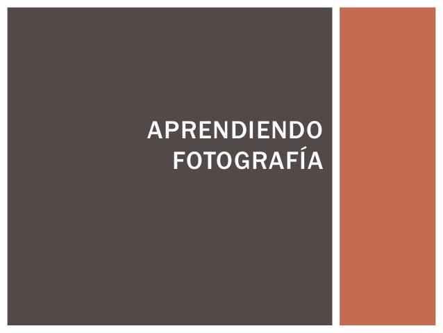 APRENDIENDO FOTOGRAFÍA