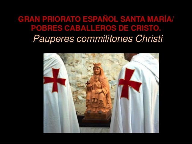 GRAN PRIORATO ESPAÑOL SANTA MARÍA/  POBRES CABALLEROS DE CRISTO.   Pauperes commilitones Christi