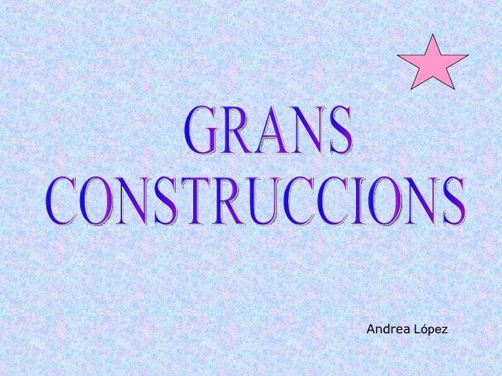 GRANS  CONSTRUCCIONS Andrea  López