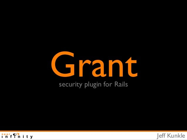 Grantsecurity plugin for Rails                            Jeff Kunkle