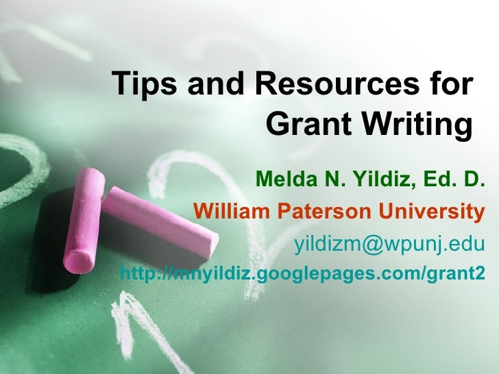 Tips and Resources for Grant Writing Melda N. Yildiz, Ed. D. William Paterson University [email_address] http://mnyildiz.g...