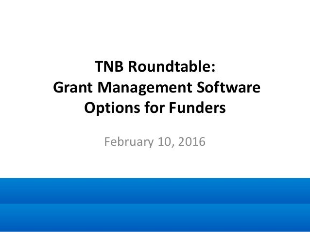 TNB Roundtable: Grant Management Software Options for Funders February 10, 2016