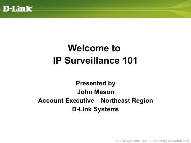 Welcome to  IP Surveillance 101 Presented by John Mason Account Executive – Northeast Region D-Link Systems