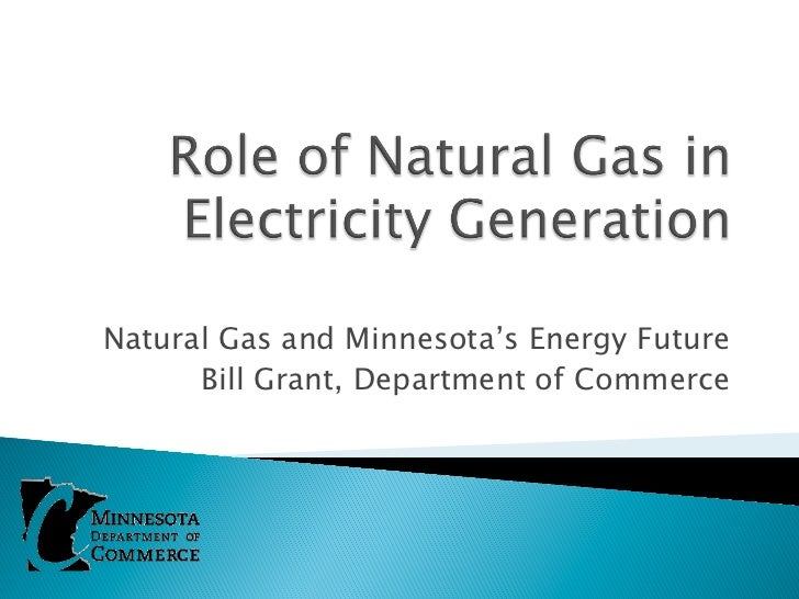 Natural Gas and Minnesota's Energy Future      Bill Grant, Department of Commerce