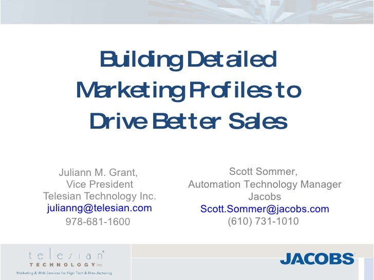 Building Detailed Marketing Profiles to Drive Better Sales Juliann M. Grant,  Vice President Telesian Technology Inc. [ema...