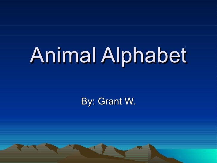 Animal Alphabet By: Grant W.