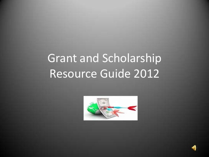 Grant and ScholarshipResource Guide 2012 <br />